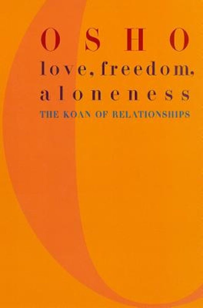 Love, Freedom, and Aloneness: The Koan of Relationships, Paperback