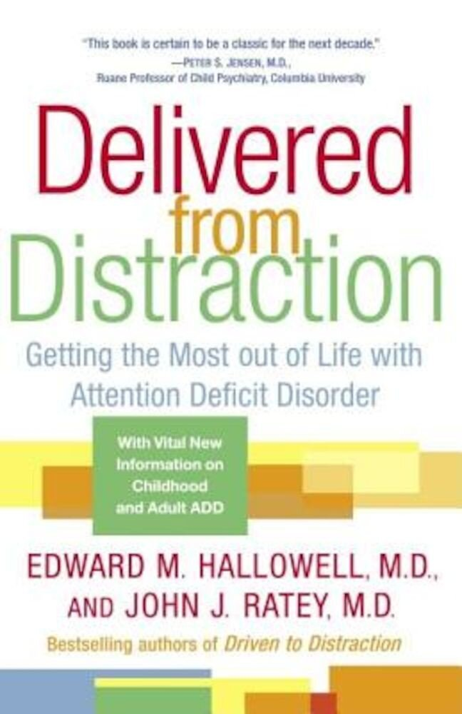Delivered from Distraction: Getting the Most Out of Life with Attention Deficit Disorder, Paperback
