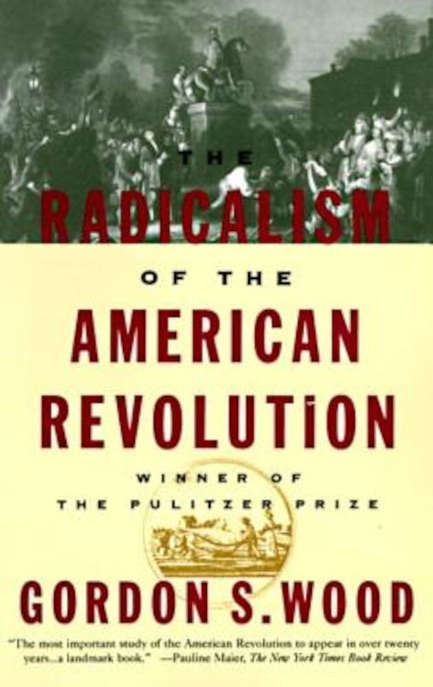 The Radicalism of the American Revolution, Paperback