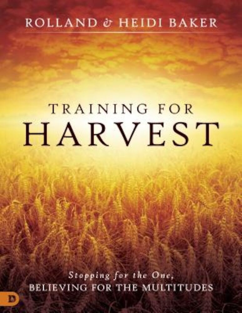 Training for Harvest: Stopping for the One, Believing for the Multitudes, Paperback