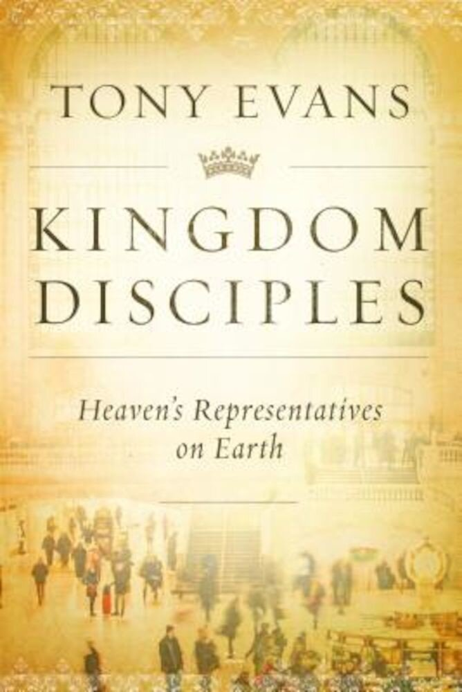 Kingdom Disciples: Heaven's Representatives on Earth, Hardcover