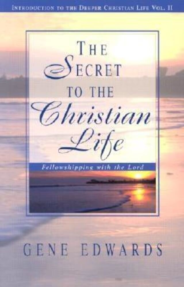The Secret to the Christian Life: An Introduction to the Deeper Christian Life, Paperback