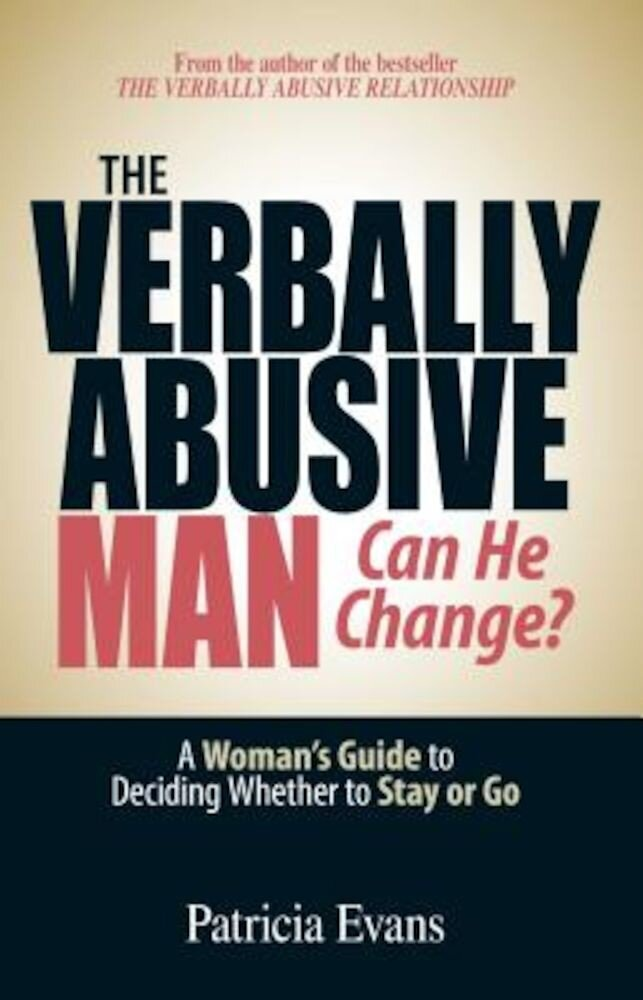 The Verbally Abusive Man: Can He Change?: A Woman's Guide to Deciding Whether to Stay or Go, Paperback