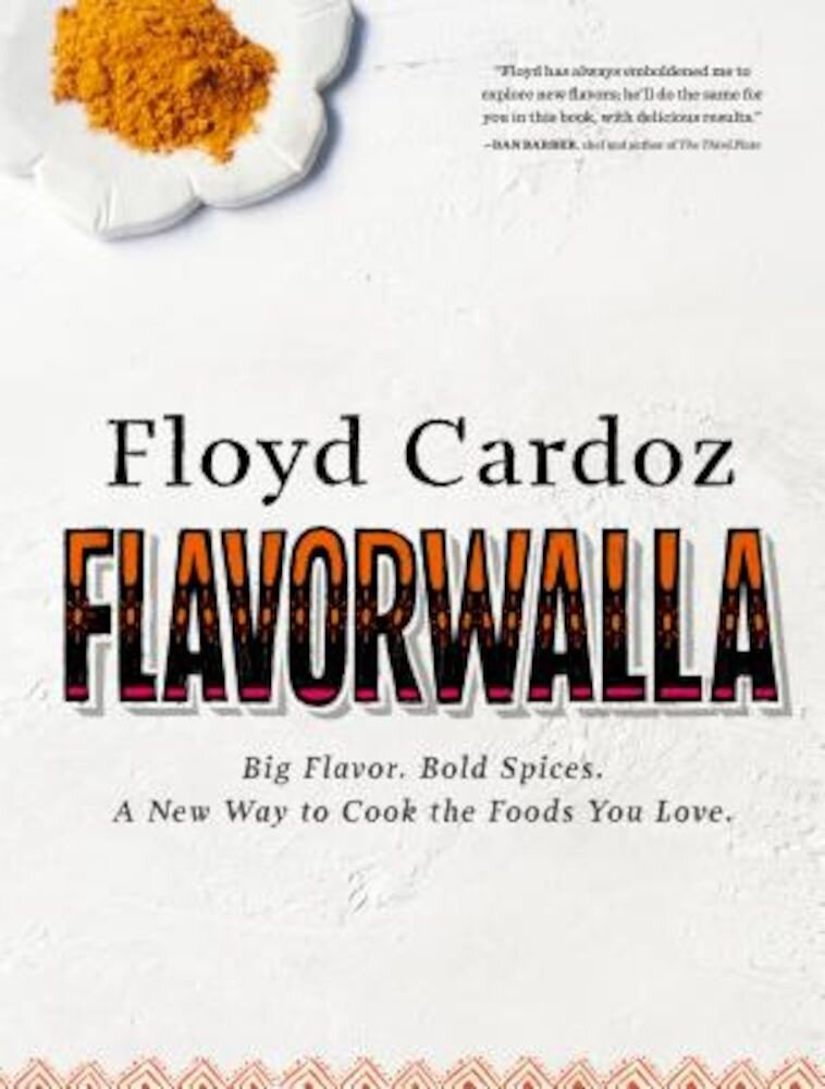 Floyd Cardoz: Flavorwalla: Big Flavor. Bold Spices. a New Way to Cook the Foods You Love., Hardcover
