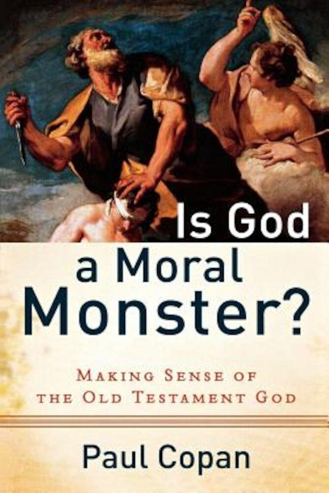Is God a Moral Monster?: Making Sense of the Old Testament God, Paperback