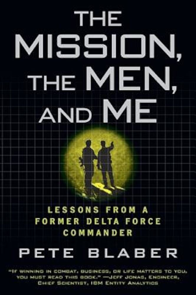 The Mission, the Men, and Me: Lessons from a Former Delta Force Commander, Paperback