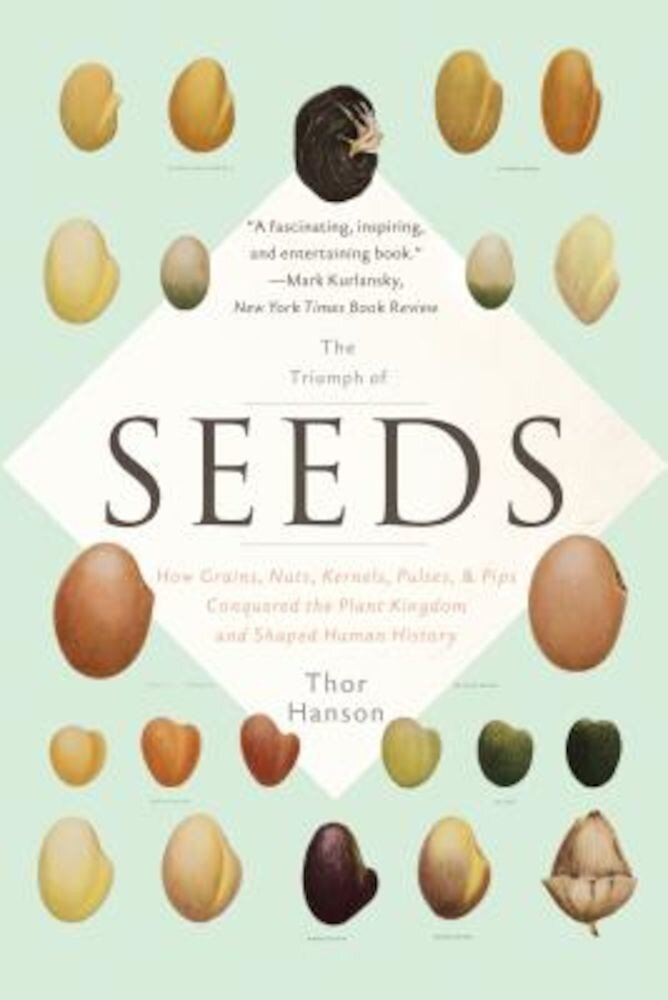 The Triumph of Seeds: How Grains, Nuts, Kernels, Pulses, and Pips Conquered the Plant Kingdom and Shaped Human History, Paperback