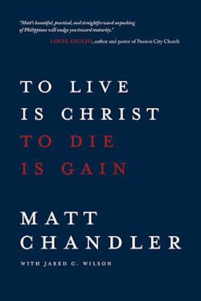 To Live Is Christ to Die Is Gain, Paperback