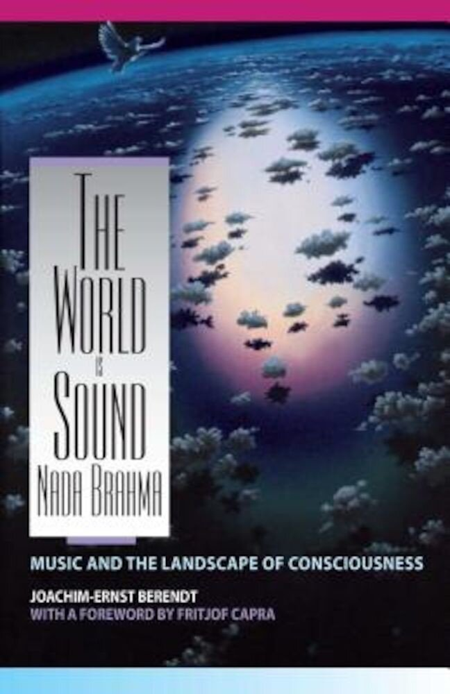 The World Is Sound: NADA Brahma: Music and the Landscape of Consciousness, Paperback