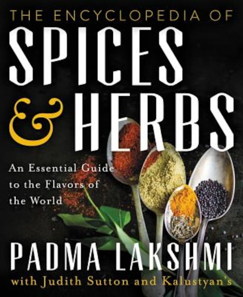 The Encyclopedia of Spices and Herbs: An Essential Guide to the Flavors of the World, Hardcover