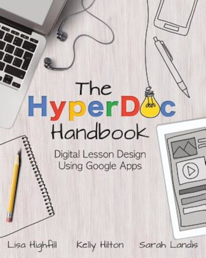The Hyperdoc Handbook: Digital Lesson Design Using Google Apps, Paperback