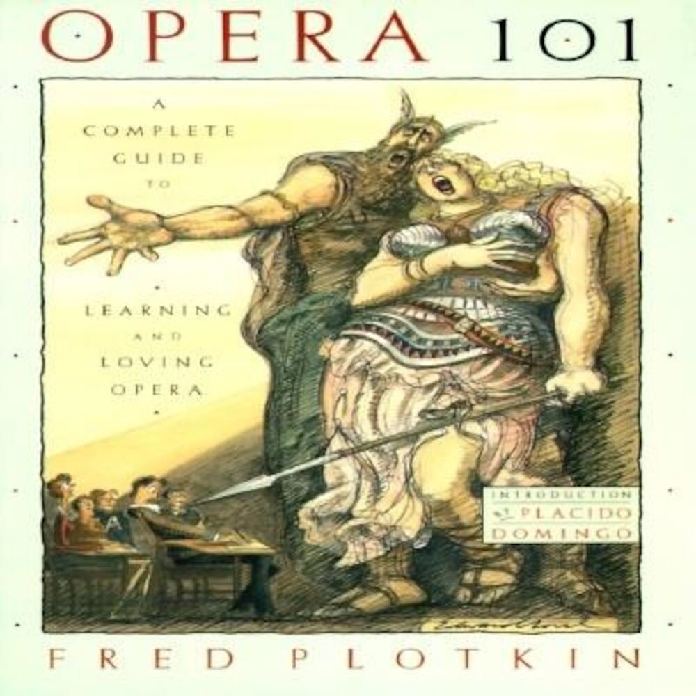 Opera 101: A Complete Guide to Learning and Loving Opera, Paperback