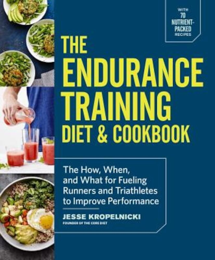The Endurance Training Diet & Cookbook: The How, When, and What for Fueling Runners and Triathletes to Improve Performance, Paperback