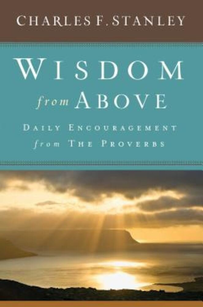 Wisdom from Above: Daily Encouragement from the Proverbs, Hardcover