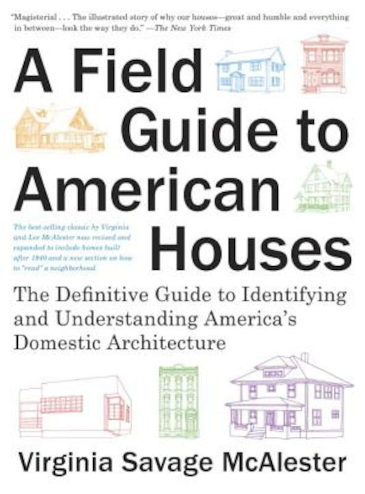 A Field Guide to American Houses (Revised): The Definitive Guide to Identifying and Understanding America's Domestic Architecture, Paperback