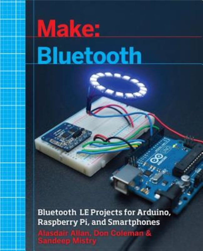 Make: Bluetooth: Bluetooth Le Projects with Arduino, Raspberry Pi, and Smartphones, Paperback