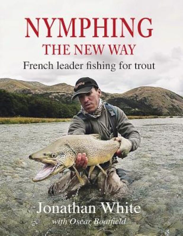 Nymphing - The New Way: French Leader Fishing for Trout, Hardcover