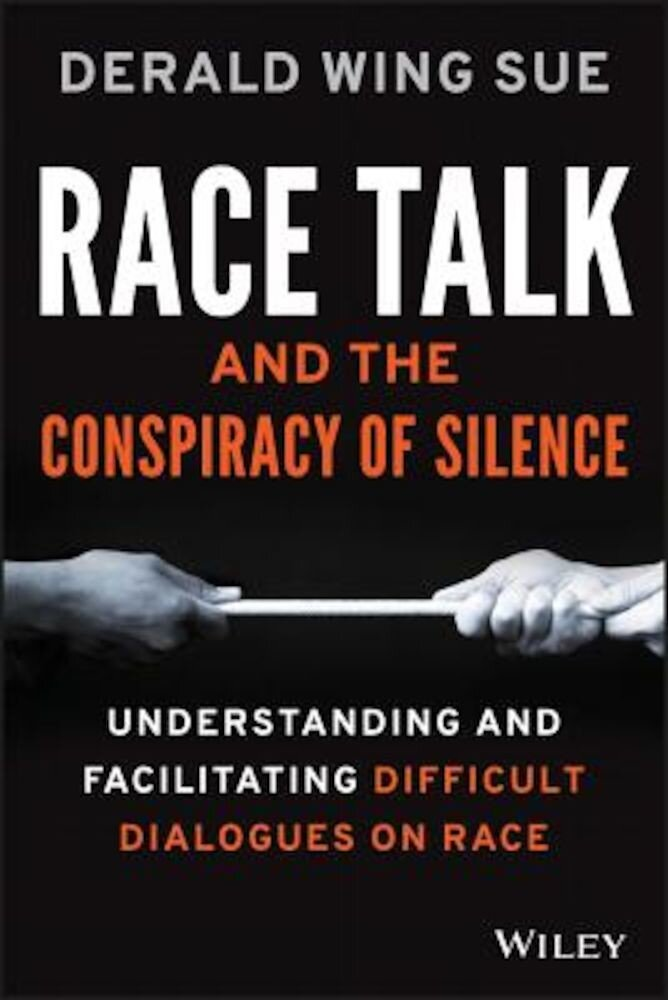 Race Talk and the Conspiracy of Silence: Understanding and Facilitating Difficult Dialogues on Race, Paperback