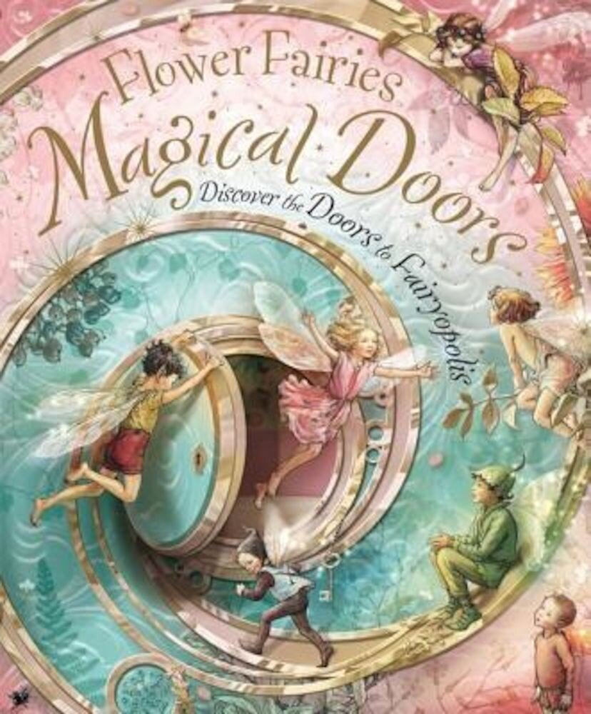 Flower Fairies Magical Doors: Discover the Doors to Fairyopolis, Hardcover