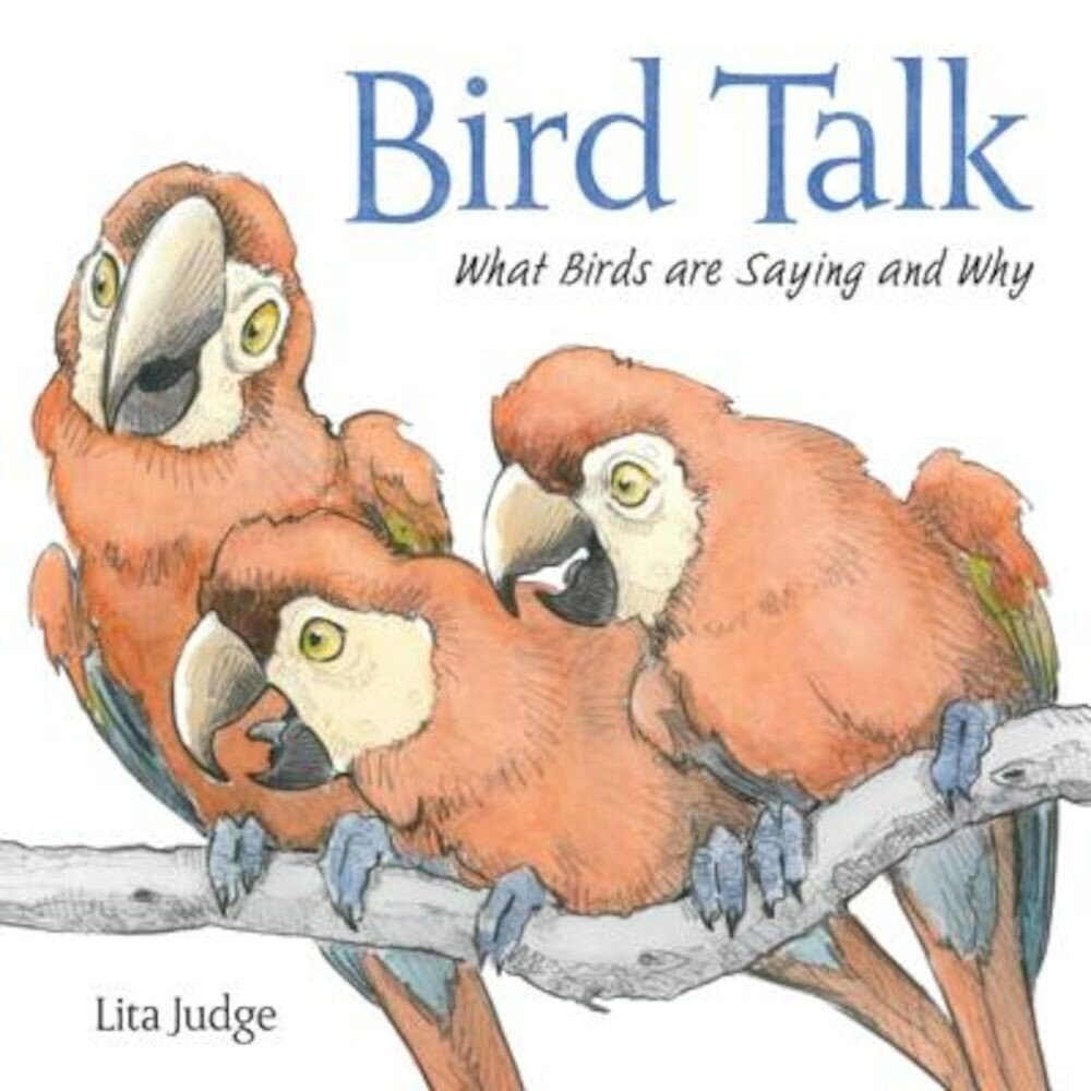 Bird Talk: What Birds Are Saying and Why, Hardcover