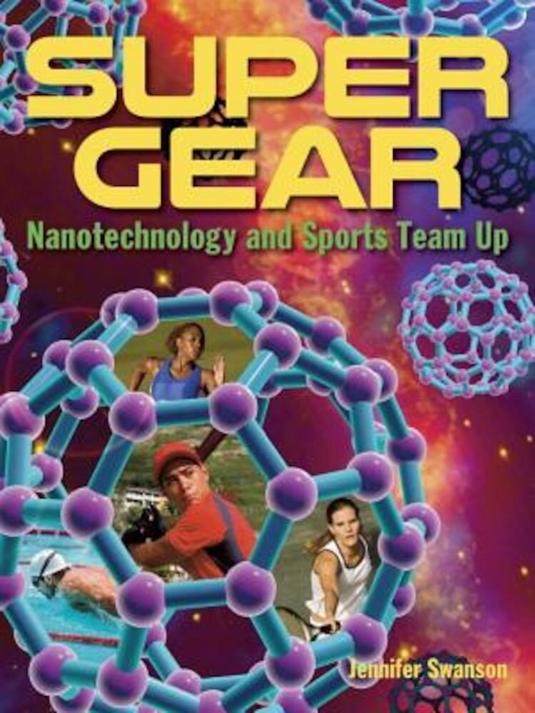 Super Gear: Nanotechnology and Sports Team Up, Hardcover