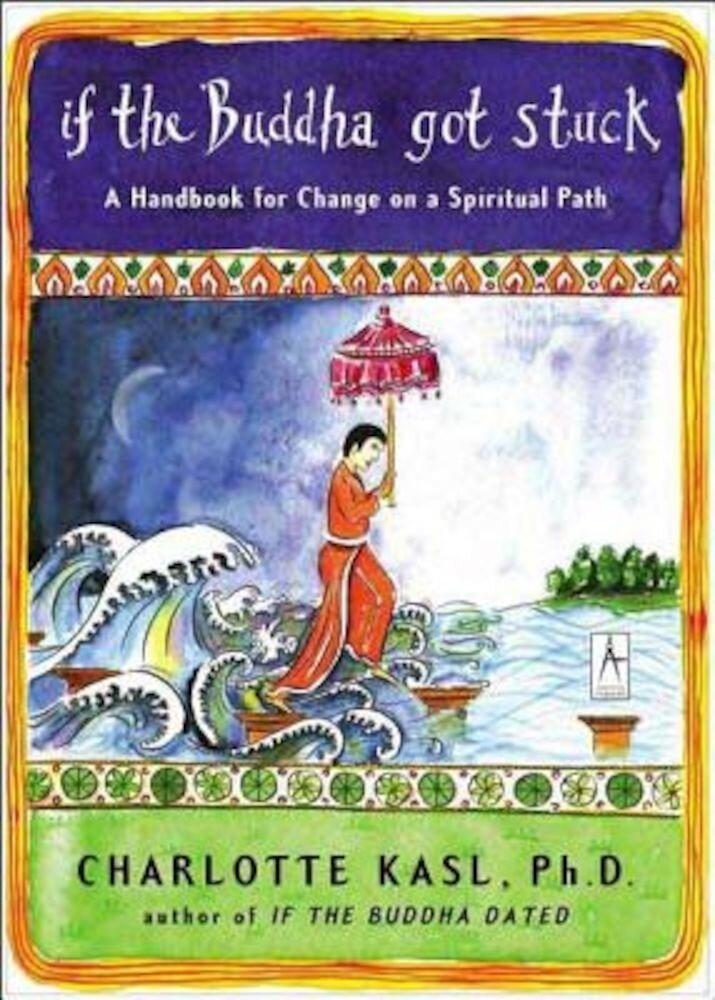 If the Buddha Got Stuck: A Handbook for Change on a Spiritual Path, Paperback