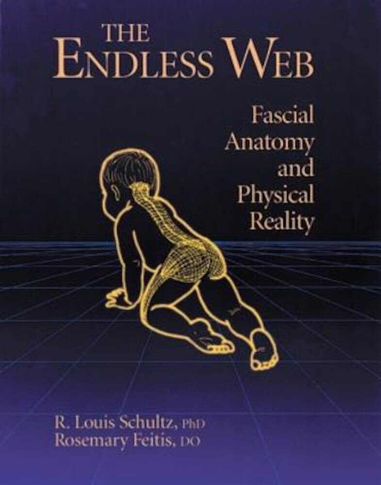The Endless Web: Fascial Anatomy and Physical Reality, Paperback