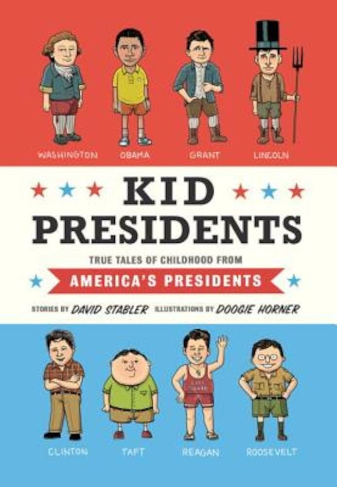 Kid Presidents: True Tales of Childhood from America's Presidents, Hardcover