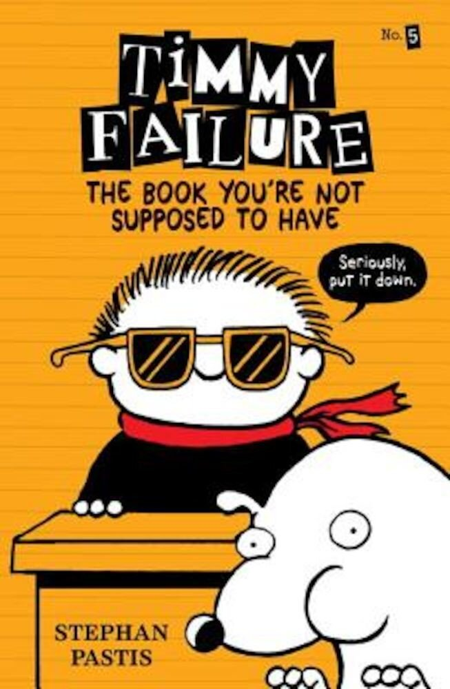 Timmy Failure: The Book You're Not Supposed to Have, Hardcover