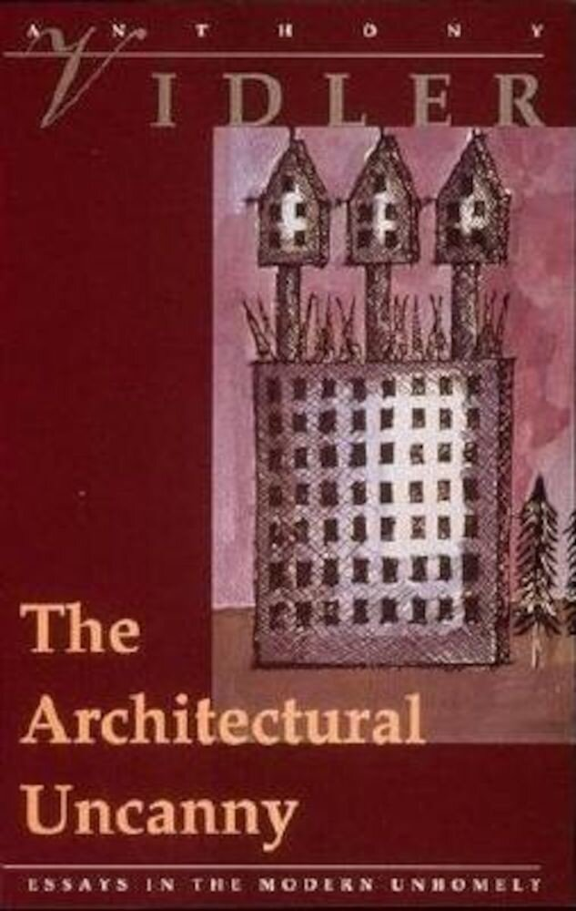 The Architectural Uncanny: Essays in the Modern Unhomely, Paperback