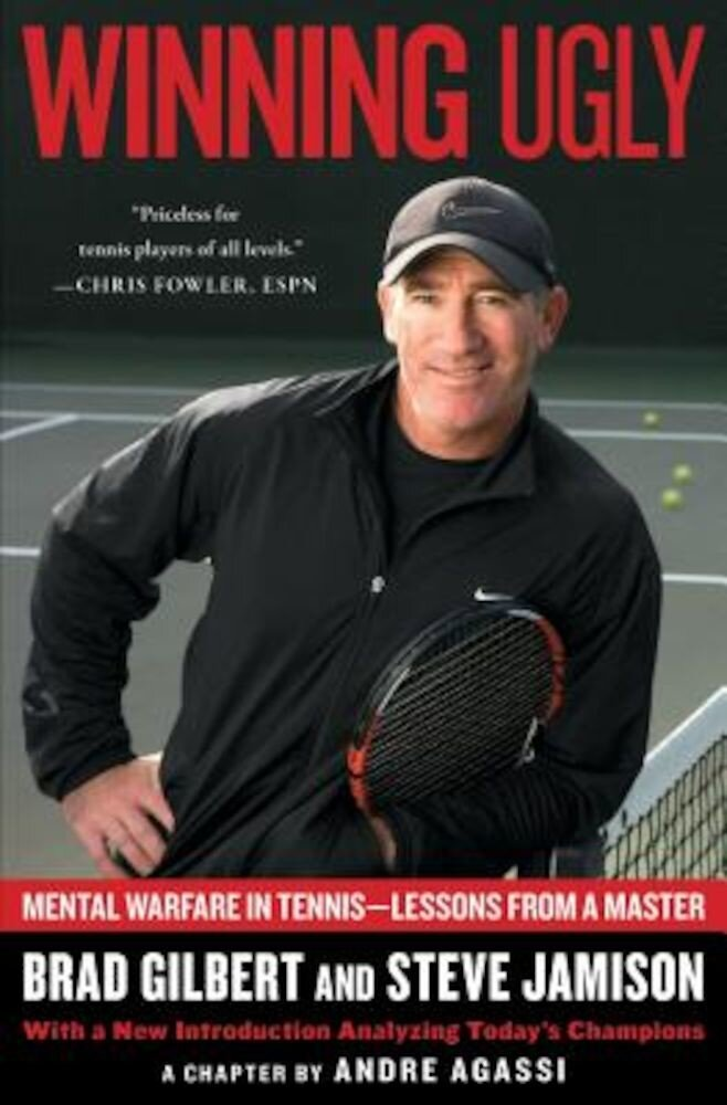 Winning Ugly: Mental Warfare in Tennis--Lessons from a Master, Paperback