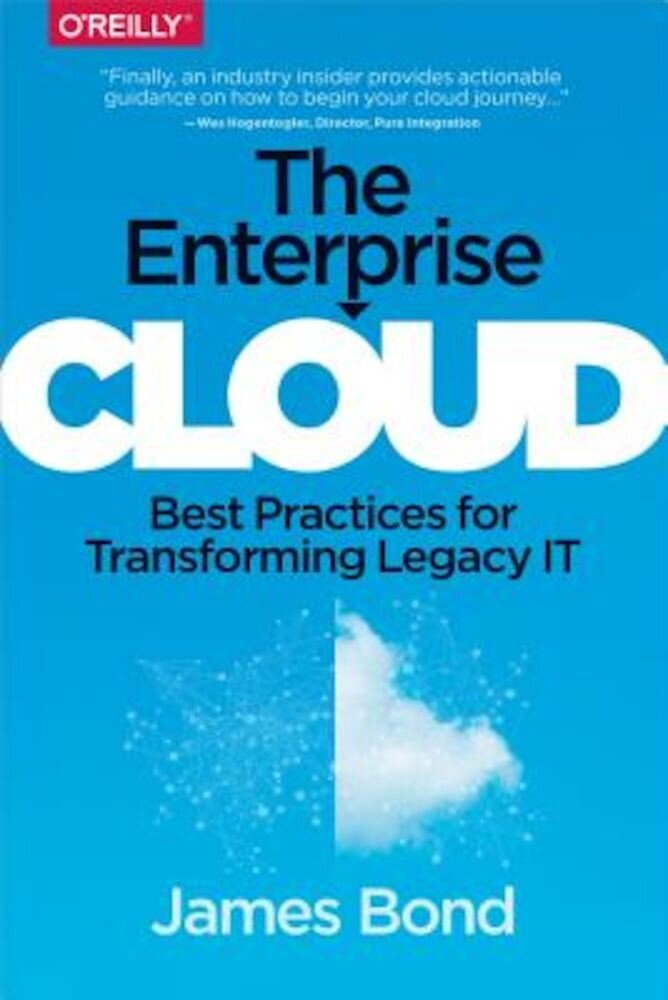The Enterprise Cloud: Best Practices for Transforming Legacy It, Paperback