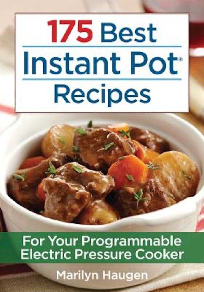 175 Best Instant Pot Recipes: For Your Programmable Electric Pressure Cooker, Paperback