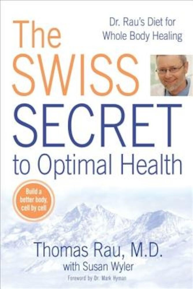 The Swiss Secret to Optimal Health: Dr. Rau's Diet for Whole Body Healing, Paperback