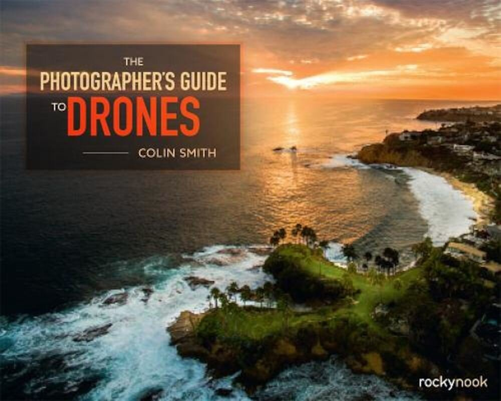 The Photographer's Guide to Drones, Paperback