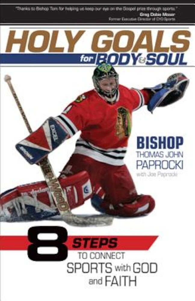Holy Goals for Body and Soul: Eight Steps to Connect Sports with God and Faith, Paperback