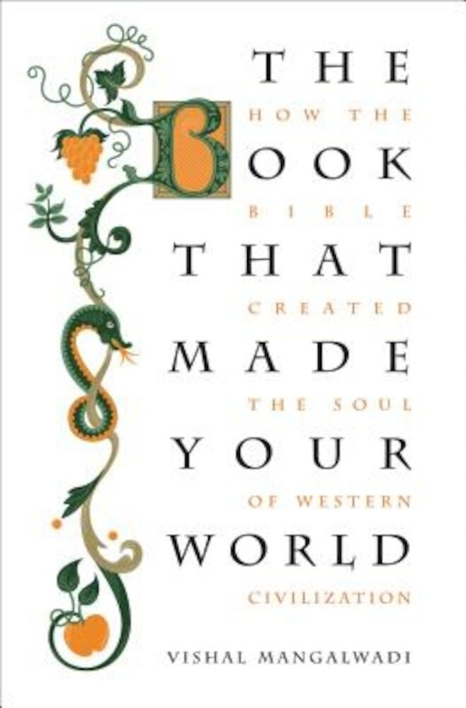 The Book That Made Your World: How the Bible Created the Soul of Western Civilization, Paperback