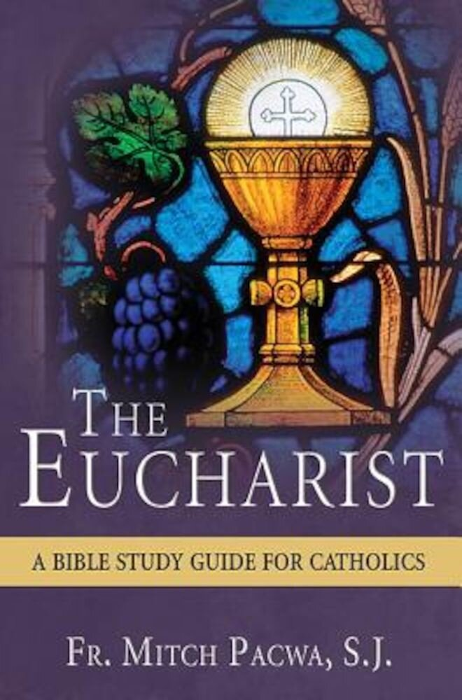 The Eucharist: A Bible Study for Catholics, Paperback