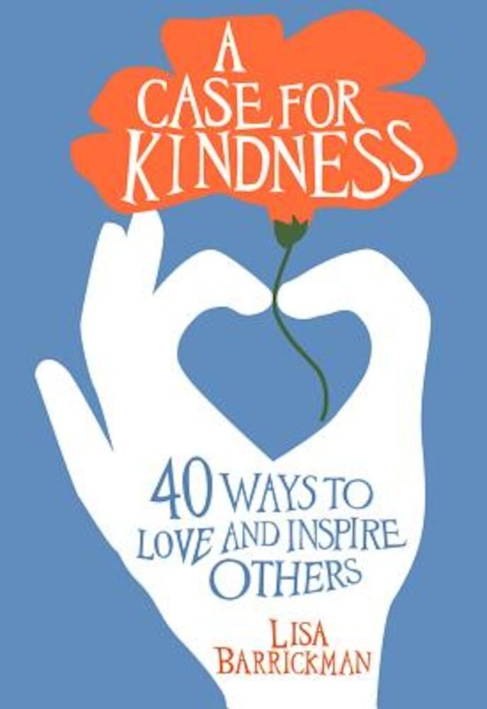 A Case for Kindness: 40 Ways to Love and Inspire Others, Paperback