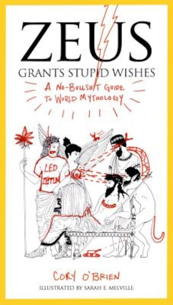 Zeus Grants Stupid Wishes: A No-Bullshit Guide to World Mythology, Paperback