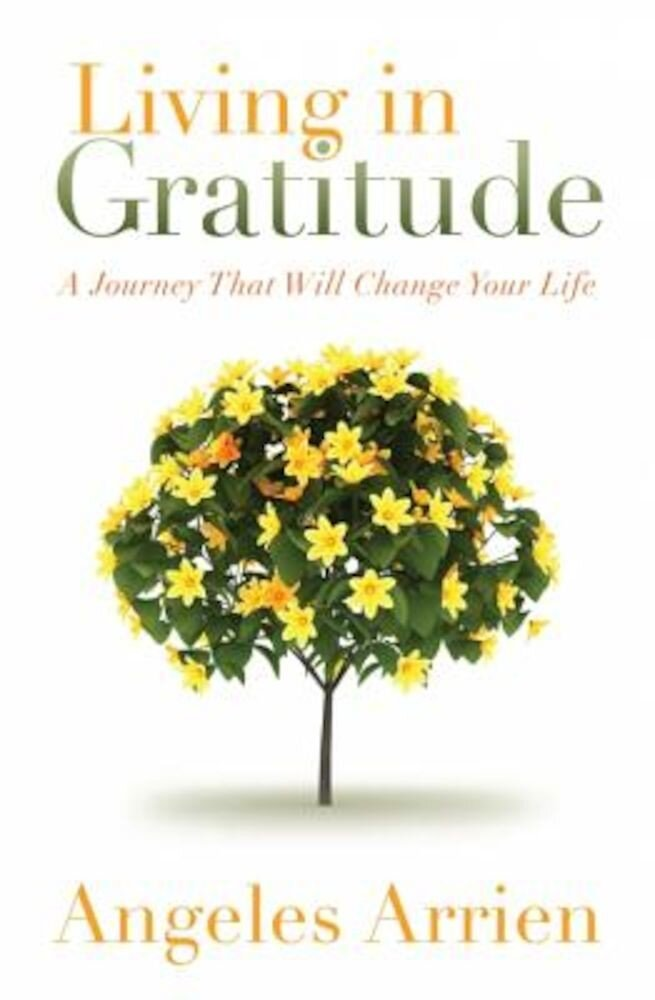 Living in Gratitude: Mastering the Art of Giving Thanks Every Day, a Month-By-Month Guide, Paperback