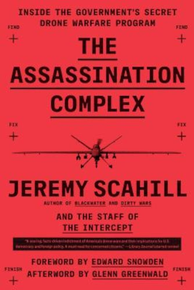 The Assassination Complex: Inside the Government's Secret Drone Warfare Program, Paperback