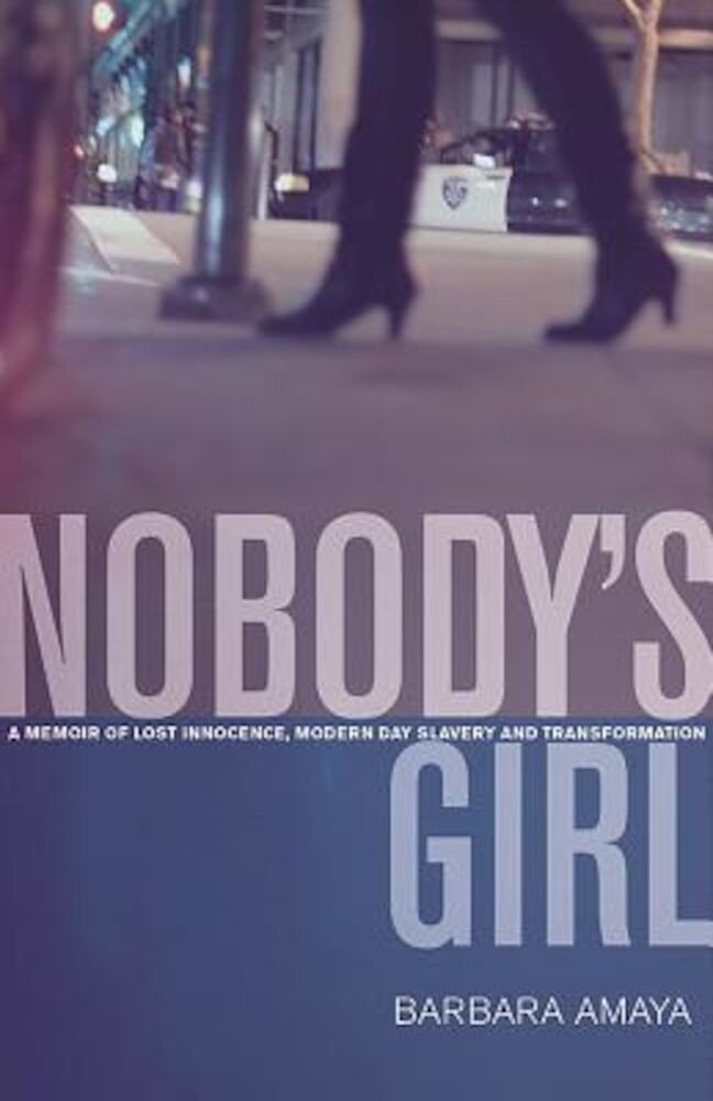 Nobody's Girl: A Memoir of Lost Innocence, Modern Day Slavery & Transformation, Paperback