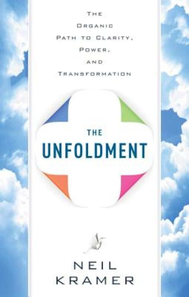 The Unfoldment: The Organic Path to Clarity, Power, and Transformation, Paperback