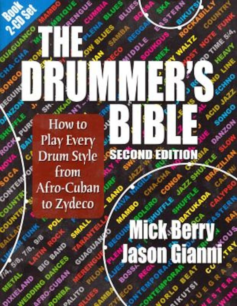 The Drummer's Bible: How to Play Every Drum Style from Afro-Cuban to Zydeco [With 2 CDs], Paperback