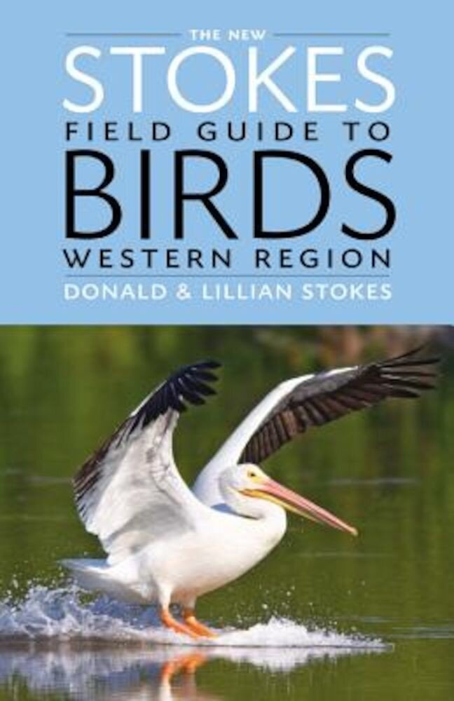 The New Stokes Field Guide to Birds: Western Region, Paperback