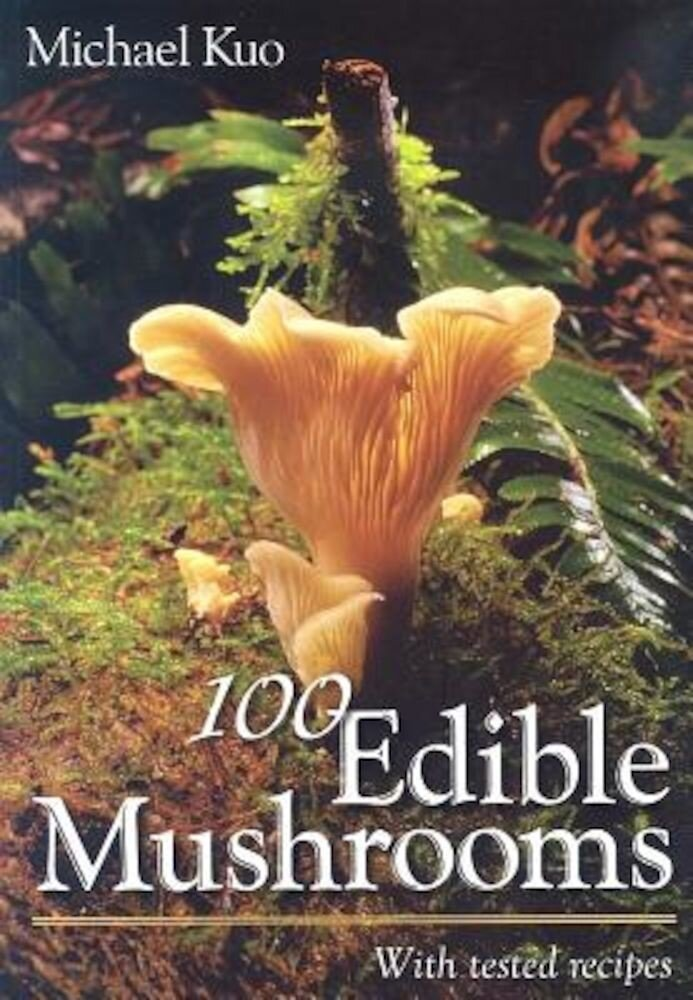 100 Edible Mushrooms: With Tested Recipes, Paperback
