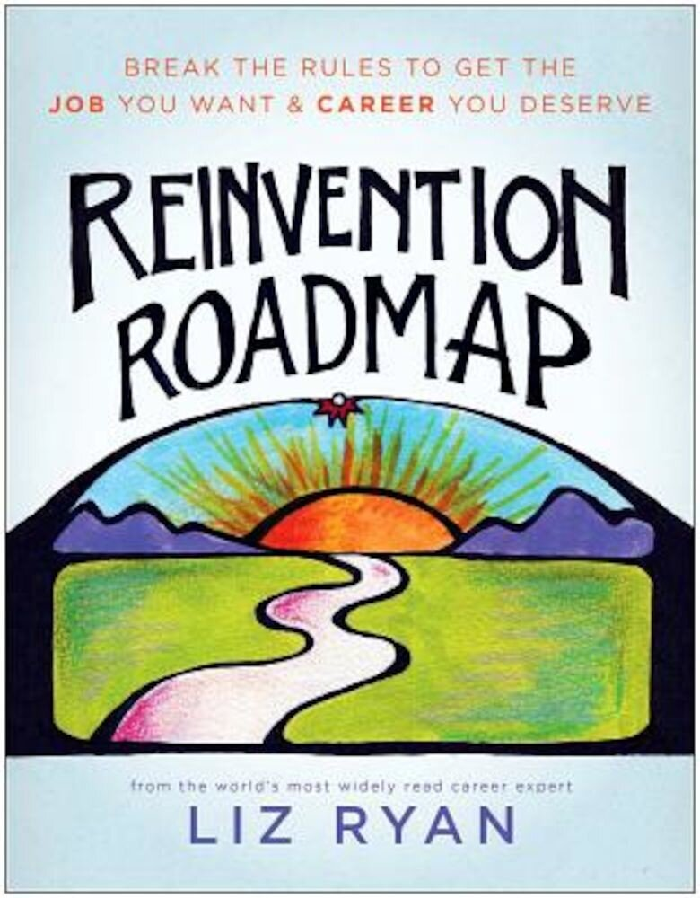 Reinvention Roadmap: Break the Rules to Get the Job You Want and Career You Deserve, Paperback