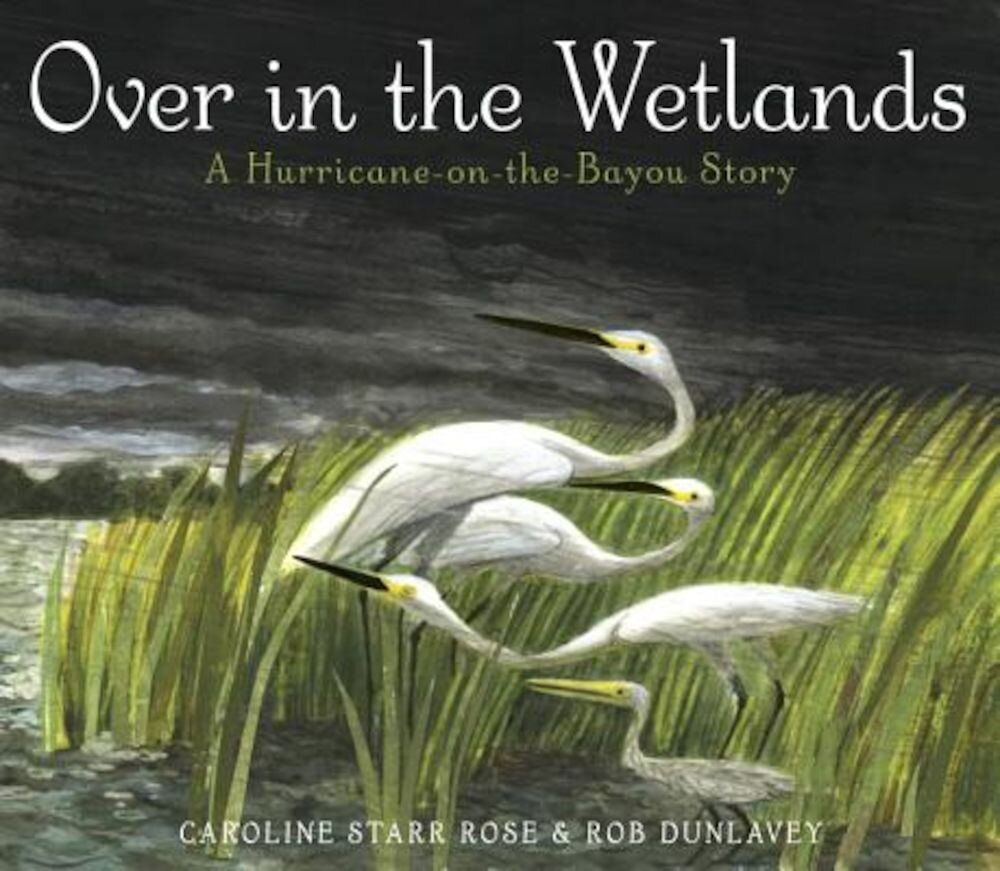 Over in the Wetlands: A Hurricane-On-The-Bayou Story, Hardcover