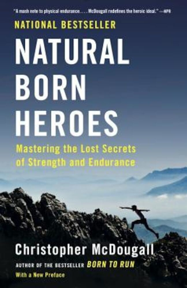 Natural Born Heroes: Mastering the Lost Secrets of Strength and Endurance, Paperback